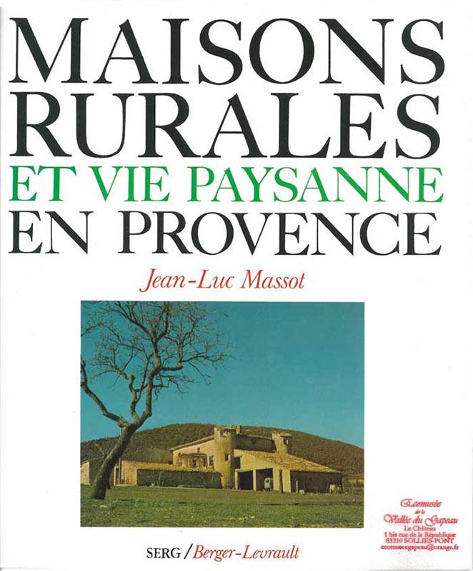 Maisons rurales et vie paysanne en Provence.