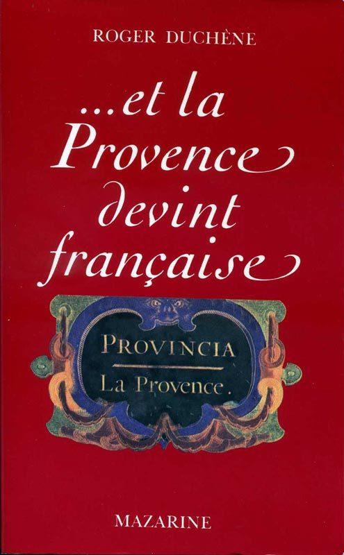 …et la Provence devient française, Duchène Roger