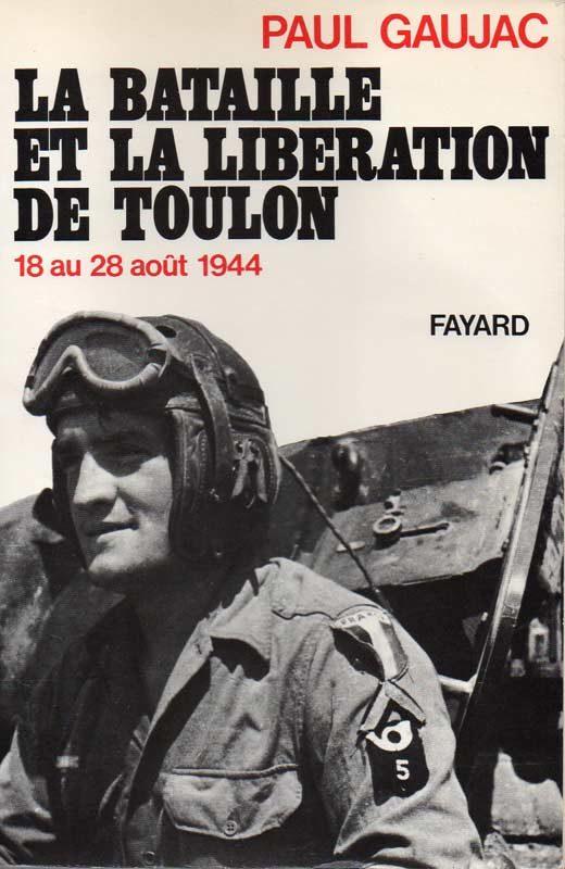 La Bataille et la Libération de Toulon - Paul Gaujac.