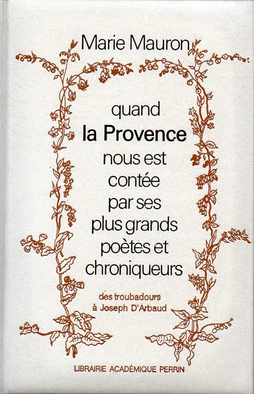 Quand la Provence nous est contée par ses plus grands poètes et chroniqueurs, Marie Mauron.