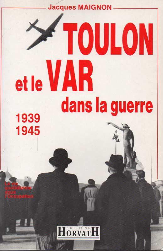 Toulon et le Var dans la guerre, 1939-1945, Jacques Maignon.