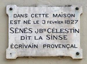 Plaque La Since. «DANS CETTE MAISON EST NÉ LE 3 FÉVRIER 1827 SÈNÈS J-BTE CÉLESTIN DIT LA SINCE ÉCRIVAIN PROVENÇAL»